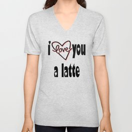 I Love You A Latte Unisex V-Neck