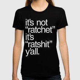"""It's Not """"Ratchet"""" It's """"Ratshit"""" Y'all T-shirt"""