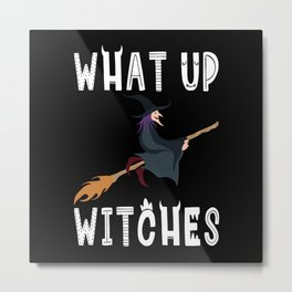 What Up Witches Halloween Broomstick Metal Print