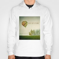 never stop exploring Hoodies featuring Never Stop Exploring ( Air Balloon) by Sandra Arduini
