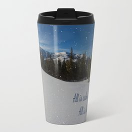 All is calm . . .  All is bright . . .   Travel Mug