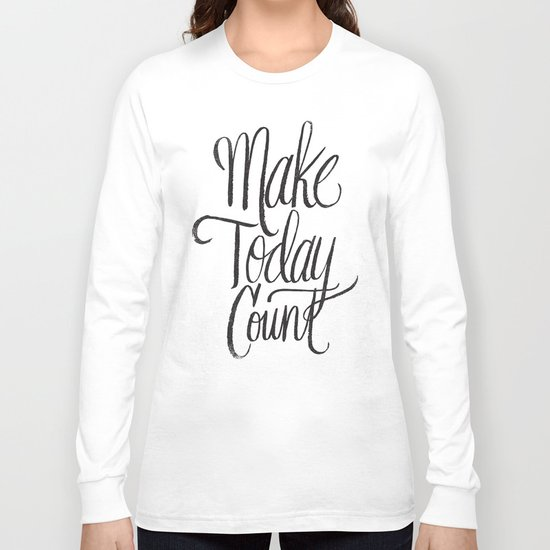 make today count Long Sleeve T-shirt