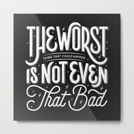 The Worst Thing That Could Happen Is Not Even That Bad Metal Print