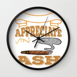 """""""Cigar Smoker Appreciate Good Ash"""" tee design for all the chain smokers out there! Makes a nice gift Wall Clock"""