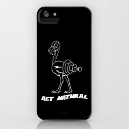 Act Natural iPhone Case