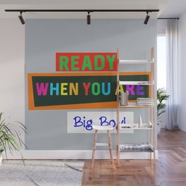Ready When You Are Big Boy! Wall Mural