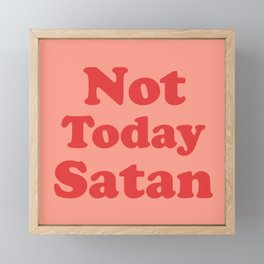 Not Today Satan, Funny, Quote Framed Mini Art Print