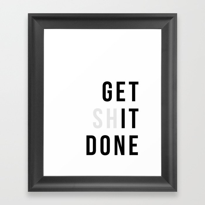 Get Sh(it) Done // Get Shit Done Gerahmter Kunstdruck