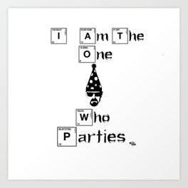 I am the one who parties Art Print