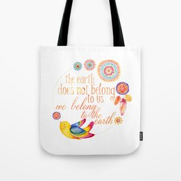 the earth does not belong to us we belong to the earth Tote Bag