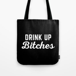 Drink Up Bitches Funny Quote Tote Bag