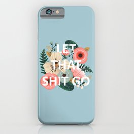 LET THAT SHIT GO - Sweary Floral (blue) iPhone Case