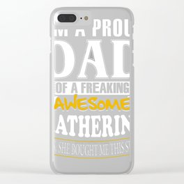 I-am-A-Proud-Dad-of-Freaking-Awesome-Katherine-..Yes,-She-Bought-Me-This-T-shirt. Clear iPhone Case