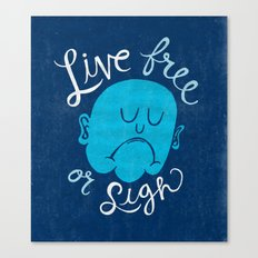 Live Free or Sigh Canvas Print