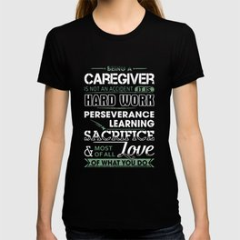 being a Caregiver is not an accident it is hard work perseverance learning sacrifice most of all lov T-shirt