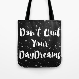 Don't Quit your Daydreams Tote Bag