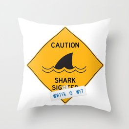 Caution: Shark Sighted (Water is Wet) Throw Pillow