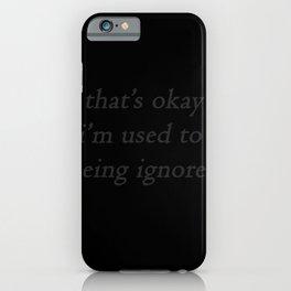 ignored iPhone Case