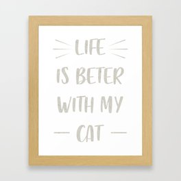 Life is beter with my cat Framed Art Print