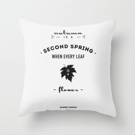 Albert Camus Quote - Autumn is a second spring when every leaf, is a flower. Throw Pillow