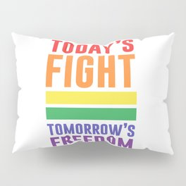 Today's Fight Tomorrow's Freedom LGBT Quote Pillow Sham