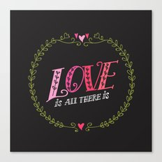 Love is All There is Canvas Print