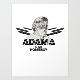 Adama is my Homeboy Art Print