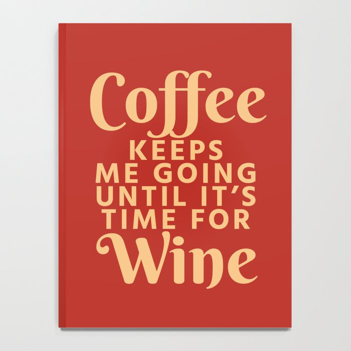 Coffee Keeps Me Going Until It's Time For Wine (Crimson) Notebook