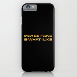 Maybe Fake Is What I Like iPhone Case