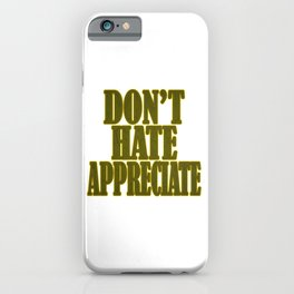 """""""Don't Hate Appreciate"""" tee design. Stay inspired and positive with this awesome adorable tee!  iPhone Case"""