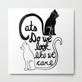 Cats: Do we look like we care? Metal Print