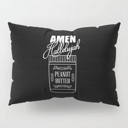 Amen, Hallelujah, Peanut Butter Pillow Sham
