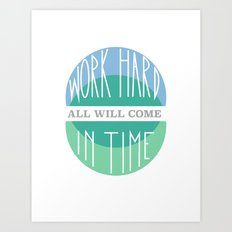 Work Hard, All will come in Time Art Print