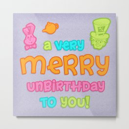 A very merry unbirthday to you Metal Print