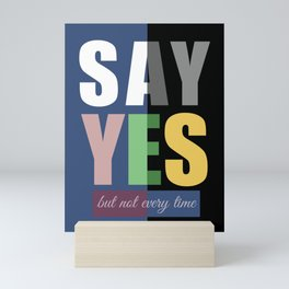 Say Yes But Not Every Time-Humor-Sarcastic Mini Art Print