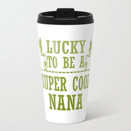 Lucky to be a SUPER COOL NANA Travel Mug