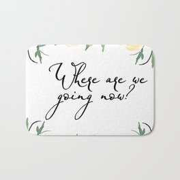 Where are we going now? Bath Mat