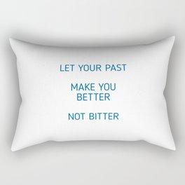LET YOUR PAST MAKE YOU BETTER, NOT BITTER Rectangular Pillow