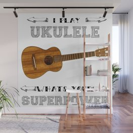 I Play Ukulele, Whats your Superpower? Wall Mural
