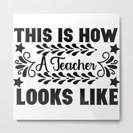 This Is How A Teacher Looks Like Teacher Metal Print
