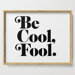 be cool, fool. Serving Tray