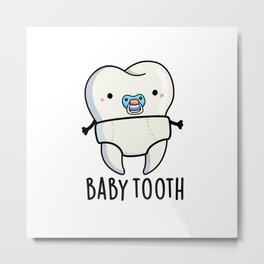 Baby Tooth Cute Teeth Pun Metal Print