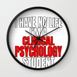 Clinical Psychology Student Have No Life Mental Health Awareness Wall Clock
