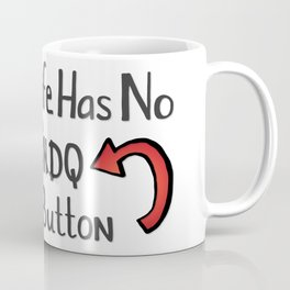 Life Has No Undo Button Coffee Mug