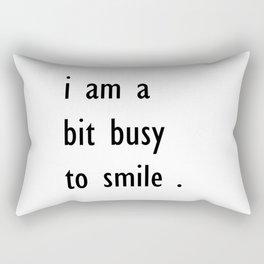 i am a bit busy to smile . art Rectangular Pillow