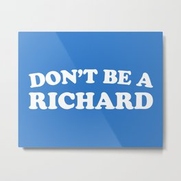 Don't Be A Richard Funny Quote Metal Print