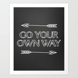 Go Your Own Way Print Art Print