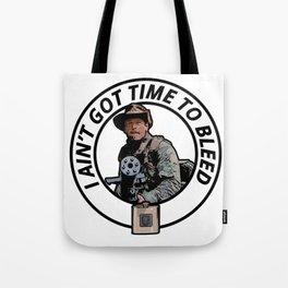 I ain't got time to bleed Tote Bag