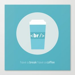 Have a break have a coffee Canvas Print