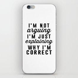 I am Not Arguing I am Explaining Why I am Correct iPhone Skin
